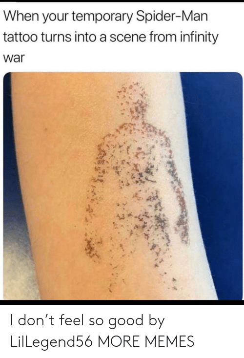Tattoo: When your temporary Spider-Man  tattoo turns into a scene from infinity  war I don't feel so good by LilLegend56 MORE MEMES