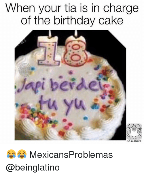 Caking: When your tia is in charge  of the birthday cake  SC: BLSNAPZ 😂😂 MexicansProblemas @beinglatino