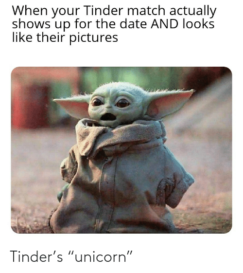 """Shows: When your Tinder match actually  shows up for the date AND looks  like their pictures  dn Tinder's """"unicorn"""""""