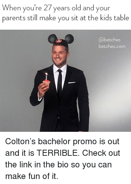 Parents, Bachelor, and Kids: When you're 27 years old and your  parents still make you sit at the kids table  betches  betches.com Colton's bachelor promo is out and it is TERRIBLE. Check out the link in the bio so you can make fun of it.