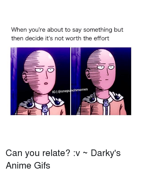 Animals, Gif, and Memes: When you're about to say something but  then decide it's not worth the effort  IGI@one punchmemes Can you relate? :v ~ Darky's Anime Gifs