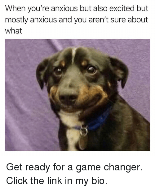 Game Changer: When you're anxious but also excited but  mostly anxious and you aren't sure about  what Get ready for a game changer. Click the link in my bio.