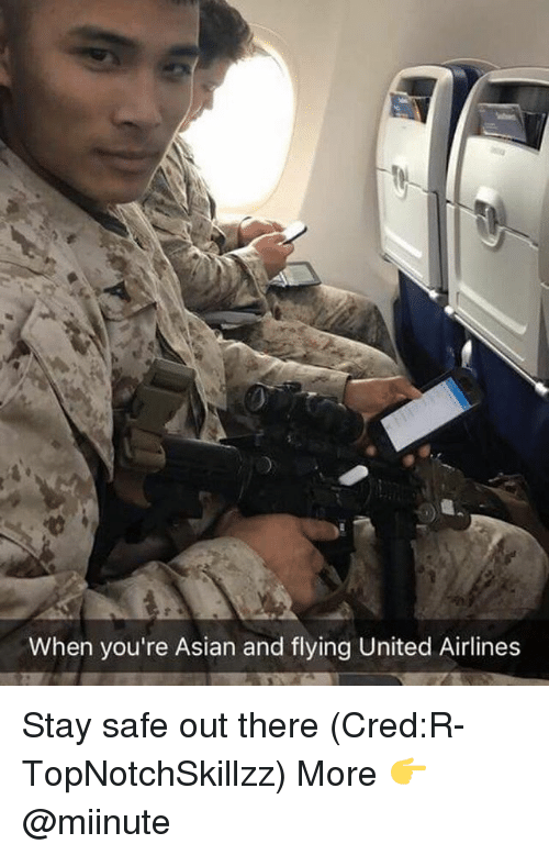Stay Safe Out There: When you're Asian and flying United Airlines Stay safe out there (Cred:R-TopNotchSkillzz) More 👉 @miinute