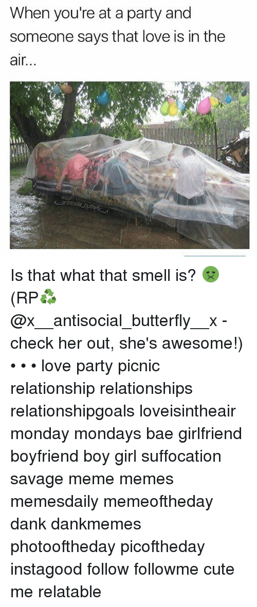 Savage Meme: When you're at a party and  someone says that love is in the  air...  hl) Is that what that smell is? 🤢 (RP♻️ @x__antisocial_butterfly__x - check her out, she's awesome!) • • • love party picnic relationship relationships relationshipgoals loveisintheair monday mondays bae girlfriend boyfriend boy girl suffocation savage meme memes memesdaily memeoftheday dank dankmemes photooftheday picoftheday instagood follow followme cute me relatable