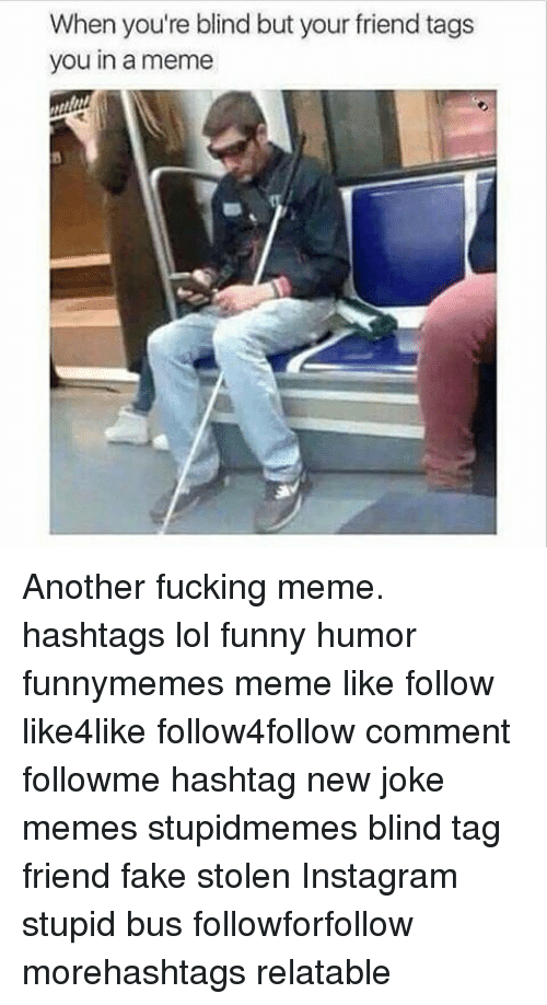 When Youre Blind But Your Friend Tags You In A Meme Another Fucking