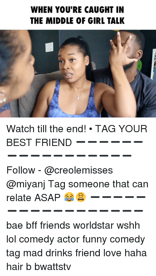 Lol Comedy: WHEN YOU'RE CAUGHT IN  THE MIDDLE OF GIRL TALK Watch till the end! • TAG YOUR BEST FRIEND ➖➖➖➖➖➖➖➖➖➖➖➖➖➖➖➖➖ Follow - @creolemisses @miyanj Tag someone that can relate ASAP 😂😩 ➖➖➖➖➖➖➖➖➖➖➖➖➖➖➖➖➖ bae bff friends worldstar wshh lol comedy actor funny comedy tag mad drinks friend love haha hair b bwattstv