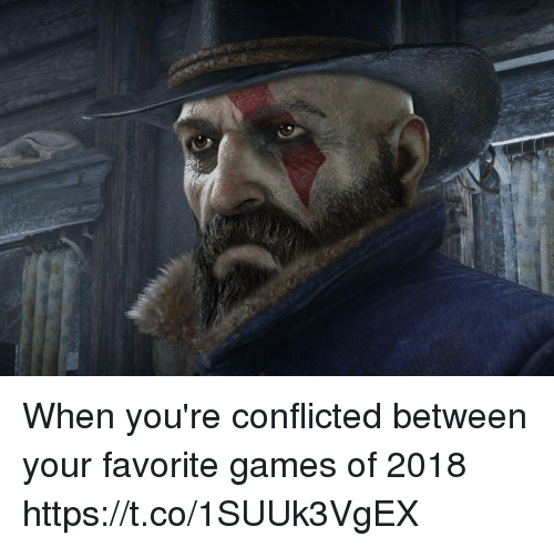 Games, Youre, and Conflicted: When you're conflicted between your favorite games of 2018 https://t.co/1SUUk3VgEX