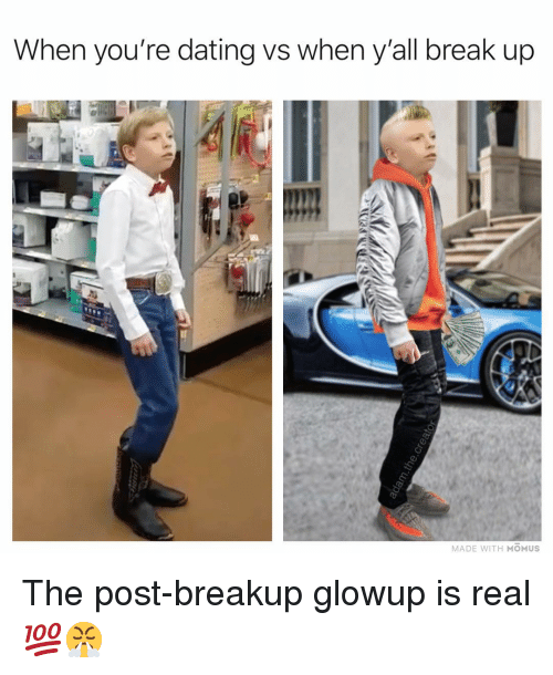 Dating, Memes, and Break: When you're dating vs when y'all break up  MADE WITH MOMUS The post-breakup glowup is real 💯😤