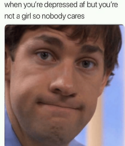 Af, Girl, and Depressed: when you're depressed af but you're  not a girl so nobody cares