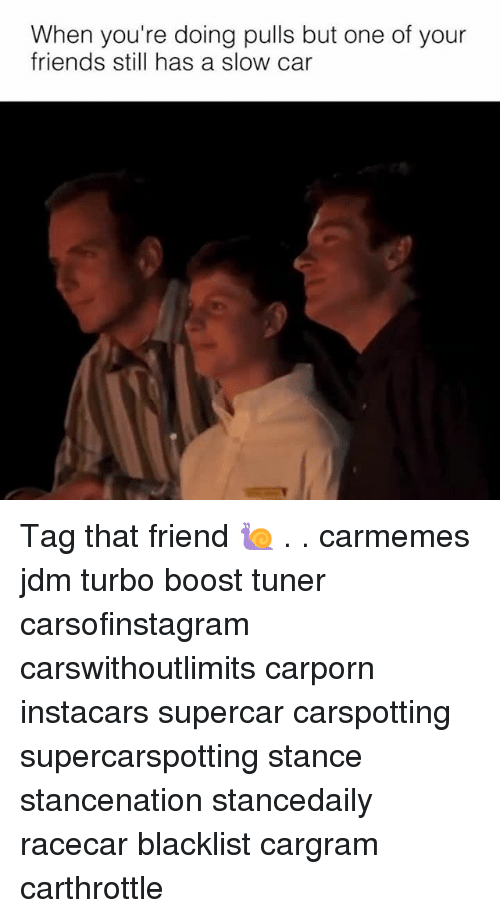 Carli: When you're doing pulls but one of your  friends still has a slow car Tag that friend 🐌 . . carmemes jdm turbo boost tuner carsofinstagram carswithoutlimits carporn instacars supercar carspotting supercarspotting stance stancenation stancedaily racecar blacklist cargram carthrottle