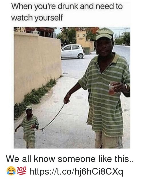 Drunk, Watch, and All: When you're drunk and need to  watch yourself We all know someone like this.. 😂💯 https://t.co/hj6hCi8CXq