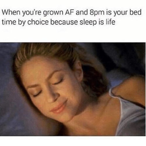 afs: When you're grown AF and 8pm is your bed  time by choice because sleep is life