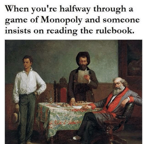 Monopoly, Game, and A Game: When you're halfway through a  game of Monopoly and someone  insists on reading the rulebook.