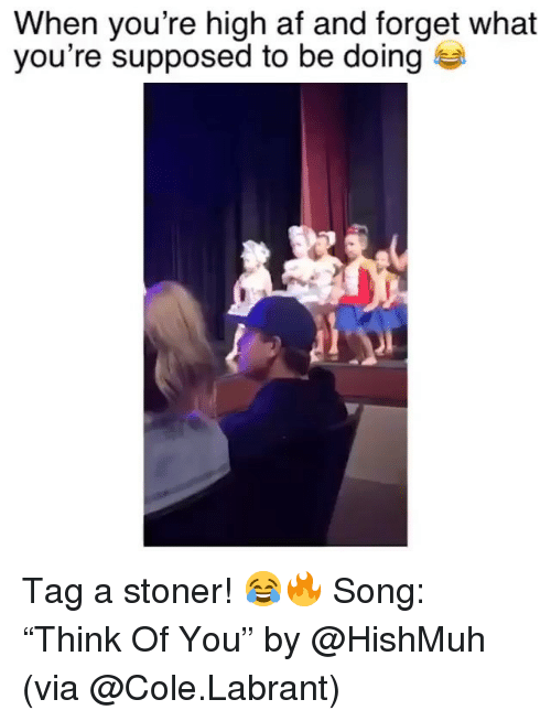 """Af, Funny, and High AF: When you're high af and forget what  you're supposed to be doing Tag a stoner! 😂🔥 Song: """"Think Of You"""" by @HishMuh (via @Cole.Labrant)"""