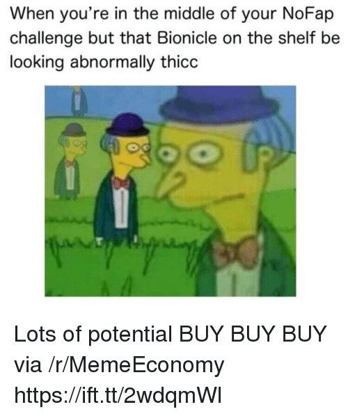 The Middle, Bionicle, and Looking: When you're in the middle of your NoFap  challenge but that Bionicle on the shelf be  looking abnormally thicc Lots of potential BUY BUY BUY via /r/MemeEconomy https://ift.tt/2wdqmWl