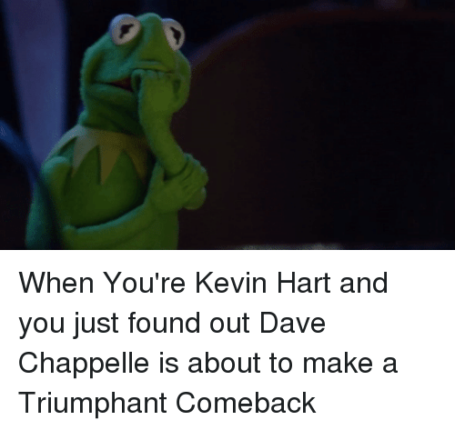 Dave Chappelle: When You're Kevin Hart and you just found out Dave Chappelle is about to make a Triumphant Comeback