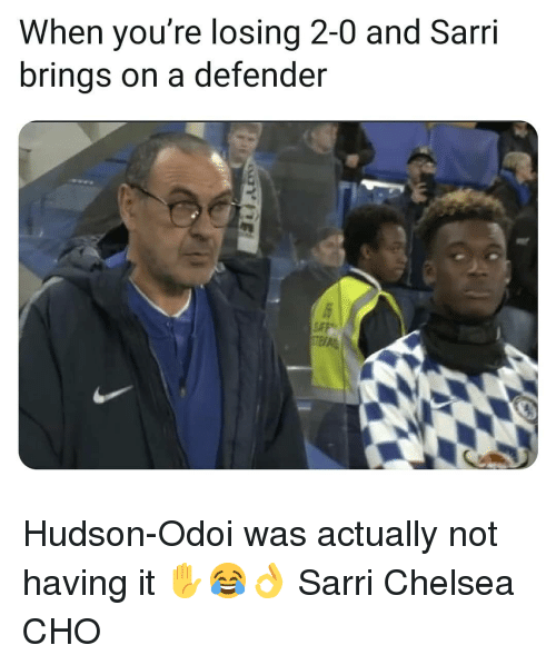 hudson: When you're losing 2-0 and Sarri  brings on a defender Hudson-Odoi was actually not having it ✋😂👌 Sarri Chelsea CHO