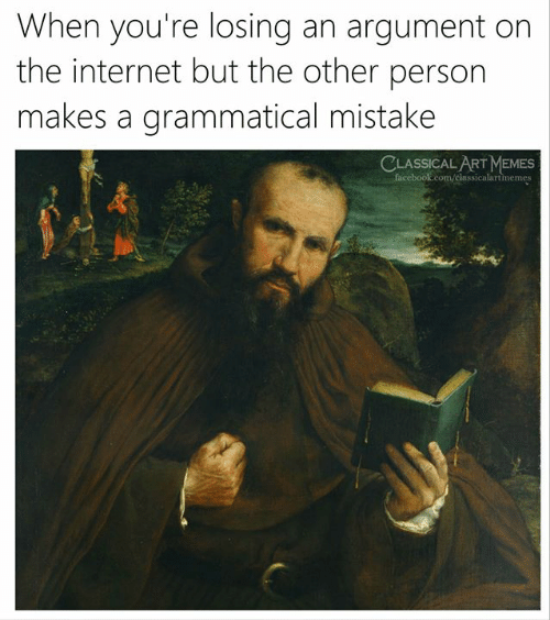 Internet, Memes, and Classical Art: When you're losing an argument on  the internet but the other person  makes a grammatical mistake  CLASSICAL ART MEMES  faceboolk.com/elassicalartmemes