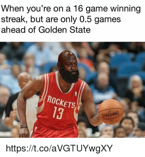 Game, Games, and Golden State: When you're on a 16 game winning  streak, but are only 0.5 games  ahead of Golden State  ROCKETS  13  SPALDING https://t.co/aVGTUYwgXY