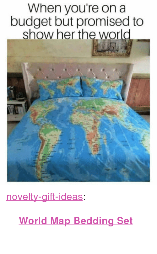 "bedding: When you're on a  budget but promised to  show her the world <p><a href=""https://novelty-gift-ideas.tumblr.com/post/168515038848/world-map-bedding-set"" class=""tumblr_blog"">novelty-gift-ideas</a>:</p><blockquote><p><b><a href=""https://novelty-gift-ideas.com/world-map-bedding-set/"">  World Map Bedding Set</a></b><br/><br/></p></blockquote>"