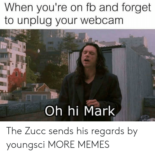 Dank, Memes, and Target: When you're on fo and forget  to unplug your webcam  Oh hi Mark The Zucc sends his regards by youngsci MORE MEMES