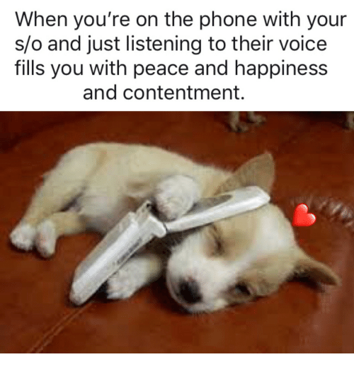 Phone, Voice, and Contentment: When you're on the phone with your  s/o and just listening to their voice  fills you with peace and happiness  and contentment.