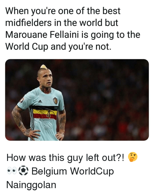 marouane fellaini: When you're one of the best  midfielders in the world but  Marouane Fellaini is going to the  World Cup and you're not. How was this guy left out?! 🤔👀⚽️ Belgium WorldCup Nainggolan