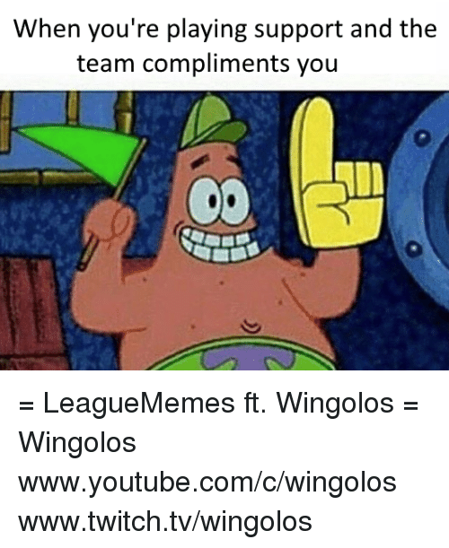 Leaguememe: When you're playing support and the  team compliments you = LeagueMemes ft. Wingolos =  Wingolos www.youtube.com/c/wingolos www.twitch.tv/wingolos