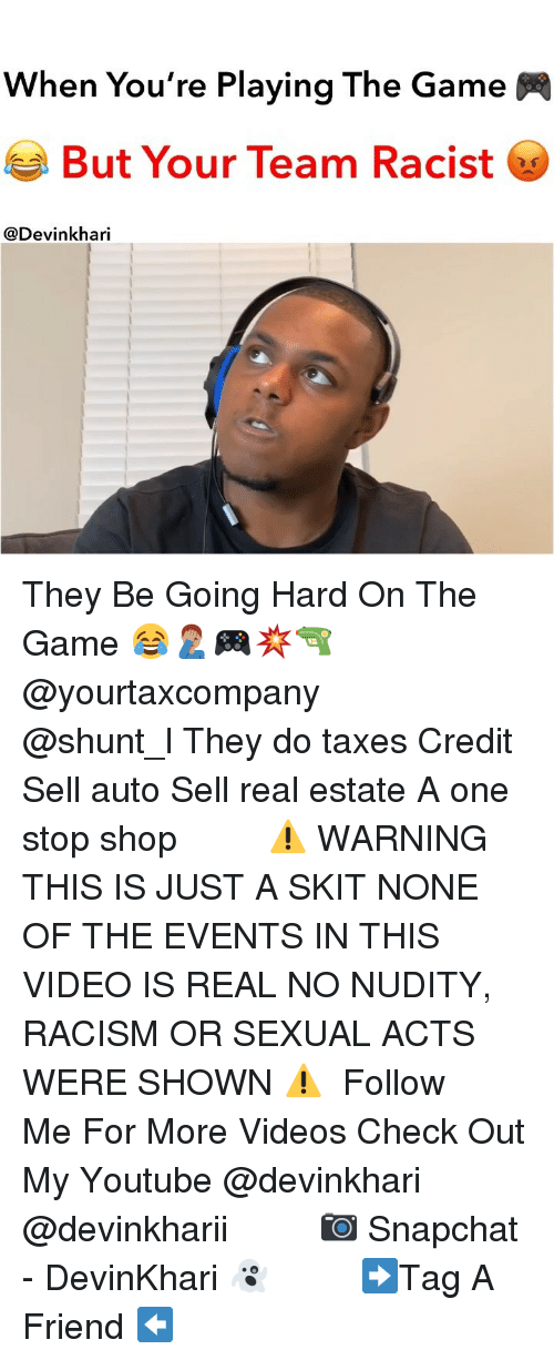 Memes, Racism, and Snapchat: When You're Playing The Game  But Your Team Racist  @Devinkhari They Be Going Hard On The Game 😂🤦🏽‍♂️🎮💥🔫 @yourtaxcompany ━━━━━━━ @shunt_l They do taxes Credit Sell auto Sell real estate A one stop shop ━━━━━━━ ⚠️ WARNING THIS IS JUST A SKIT NONE OF THE EVENTS IN THIS VIDEO IS REAL NO NUDITY, RACISM OR SEXUAL ACTS WERE SHOWN ⚠️ ━━━━━━━ Follow Me For More Videos Check Out My Youtube @devinkhari @devinkharii ━━━━━━━ 📷 Snapchat - DevinKhari 👻 ━━━━━━━ ➡️Tag A Friend ⬅️