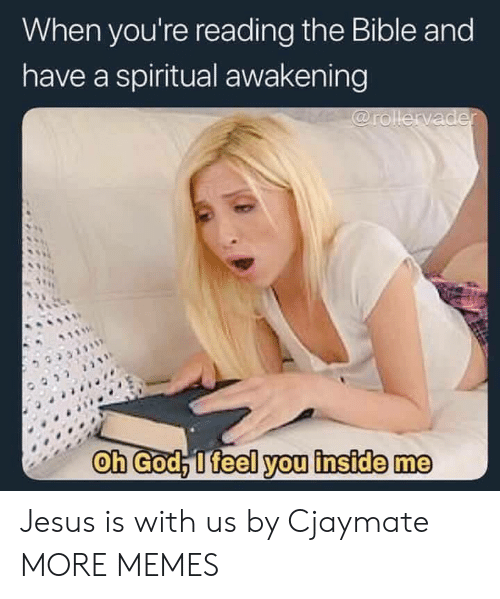 awakening: When you're reading the Bible and  have a spiritual awakening  Oh God, l feel you inside me Jesus is with us by Cjaymate MORE MEMES