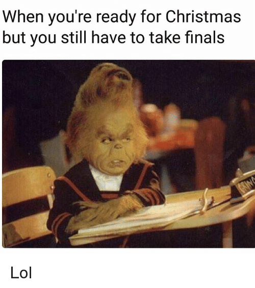 Christmas, Finals, and Lol: When you're ready for Christmas  but you still have to take finals Lol