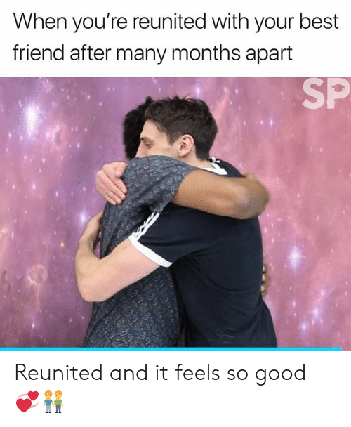 Best Friend, Best, and Good: When you're reunited with your best  friend after many months apart  SP Reunited and it feels so good 💞👬