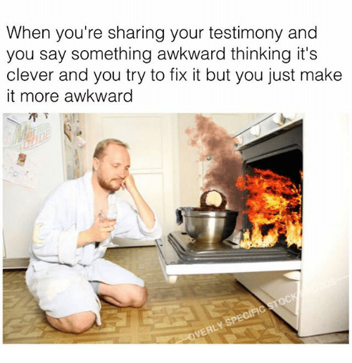 Cleverity: When you're sharing your testimony and  you say something awkward thinking it's  clever and you try to fix it but you just make  it more awkward  乔ㄒ  SPE