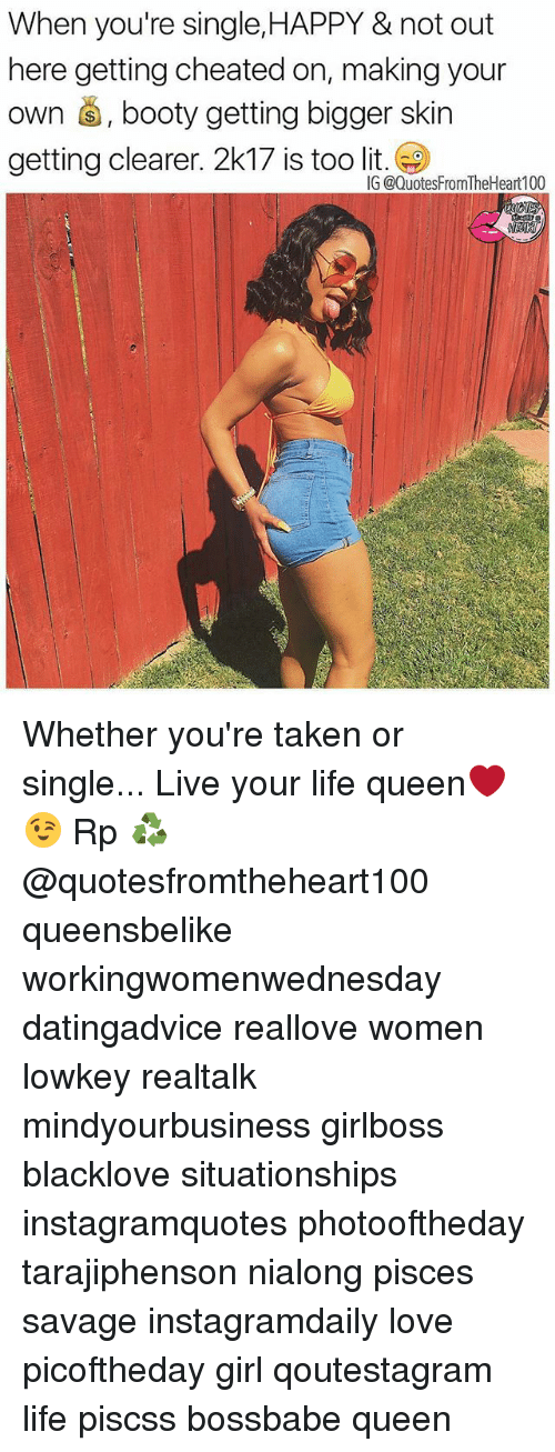 making your own: When you're single,HAPPY & not out  here getting cheated on, making your  own , booty getting bigger skin  getting clearer. 2k17 is too lit  G @QuotesFromTheHeart100 Whether you're taken or single... Live your life queen❤😉 Rp ♻ @quotesfromtheheart100 queensbelike workingwomenwednesday datingadvice reallove women lowkey realtalk mindyourbusiness girlboss blacklove situationships instagramquotes photooftheday tarajiphenson nialong pisces savage instagramdaily love picoftheday girl qoutestagram life piscss bossbabe queen