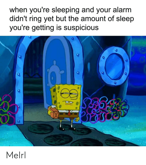 Alarm, Sleeping, and Sleep: when you're sleeping and your alarm  didn't ring yet but the amount of sleep  you're getting is suspicious MeIrl