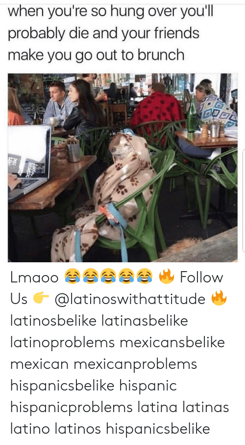 Latinos: when you're so hung over you'll  probably die and your friends  make you go out to brunch Lmaoo 😂😂😂😂😂 🔥 Follow Us 👉 @latinoswithattitude 🔥 latinosbelike latinasbelike latinoproblems mexicansbelike mexican mexicanproblems hispanicsbelike hispanic hispanicproblems latina latinas latino latinos hispanicsbelike