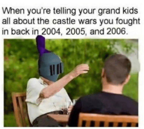 Kids, Grand, and The Castle: When you're telling your grand kids  all about the castle wars you fought  in back in 2004, 2005, and 2006