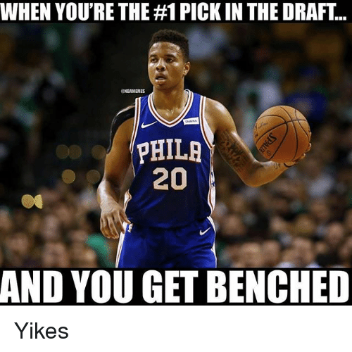 Nba, You, and Get: WHEN YOU'RE THE #1 PICK IN THE DRAFT  NBAMEMES  PHILR  20  AND YOU GET BENCHED Yikes