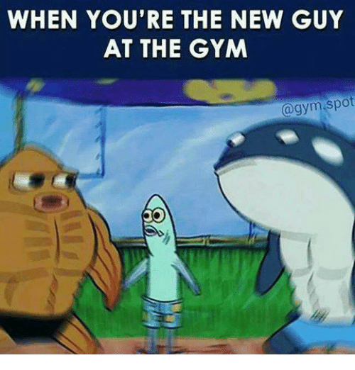 Gym, New, and The New Guy: WHEN YOU'RE THE NEW GUY  AT THE GYM  (a gym spot