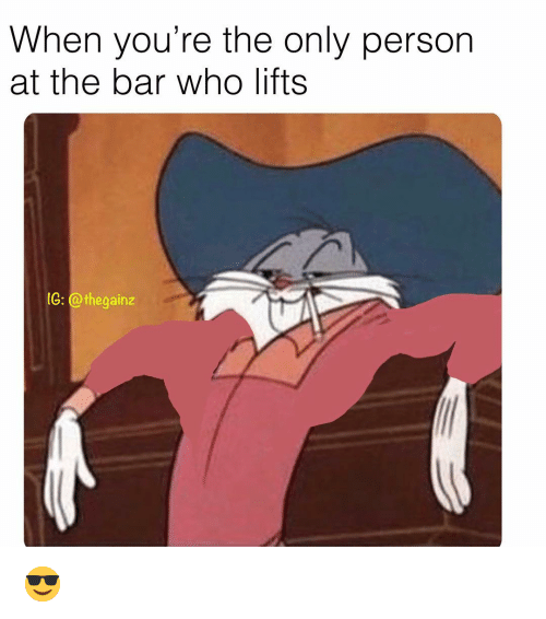 Memes, 🤖, and Who: When you're the only person  at the bar who lifts  G: @thegainz 😎