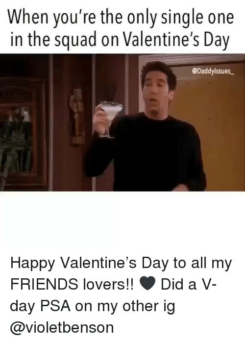 Happy Valentine: When you're the only single one  in the squad on Valentine's Day  @Daddyissues Happy Valentine's Day to all my FRIENDS lovers!! 🖤 Did a V-day PSA on my other ig @violetbenson