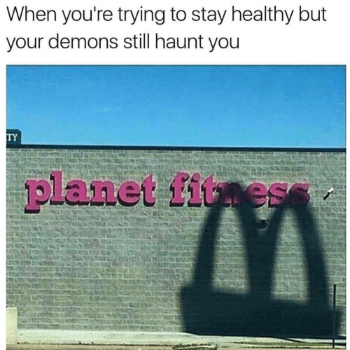Planet Fitness, Fitness, and Demons: When you're trying to stay healthy but  your demons still haunt you  TY  planet fitness