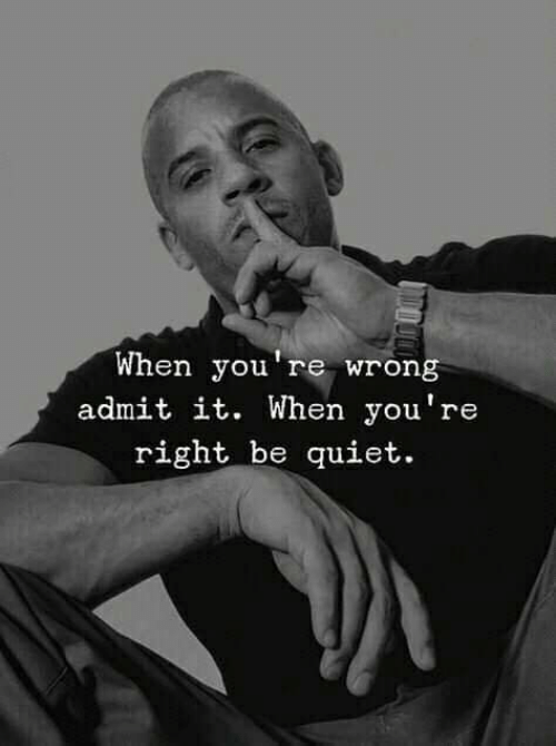 youre wrong: When you're wrong  admit it. When you're  right be guiet.