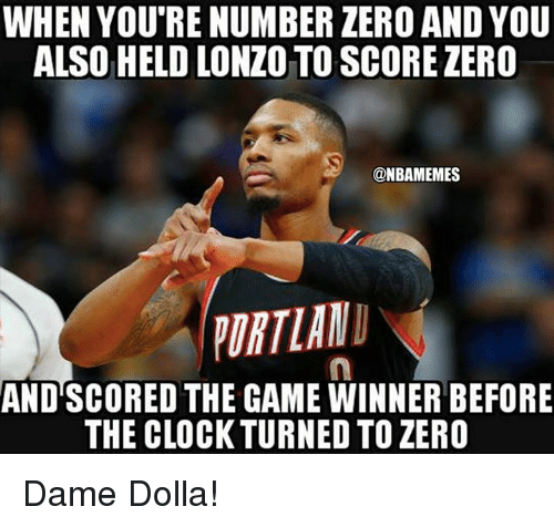 Clock, Nba, and The Game: WHEN YOU'RENUMBER ZERO AND YOU  ALSO HELD LONZO TO SCORE ZERO  @NBAMEMES  ORTLAND  AND SCORED THE GAME WINNER BEFORE  THE CLOCK TURNED TO ZERO Dame Dolla!