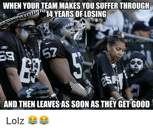 Nfl Mems: WHEN YOURTEAMMAKES YOU SUFFER THROUGH  14 YEARS OF LOSING  @NFL MEM  AND THENLEAVES AS SOON AS THEY GET GOOD Lolz 😂😂