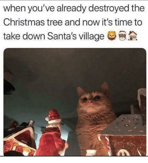 Christmas, Dank, and Christmas Tree: when you've already destroyed the  Christmas tree and now it's time to  take down Santa's village