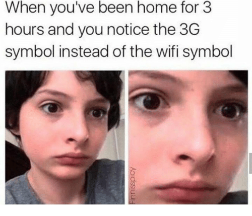 Home, Wifi, and Humans of Tumblr: When you've been home for 3  hours and you notice the 3G  symbol instead of the wifi symbol