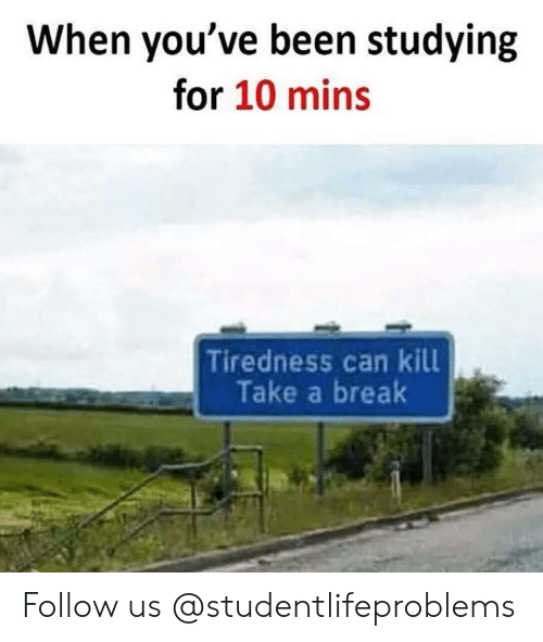 Tumblr, Break, and Http: When you've been studying  for 10 mins  Tiredness can kill  Take a break Follow us @studentlifeproblems​
