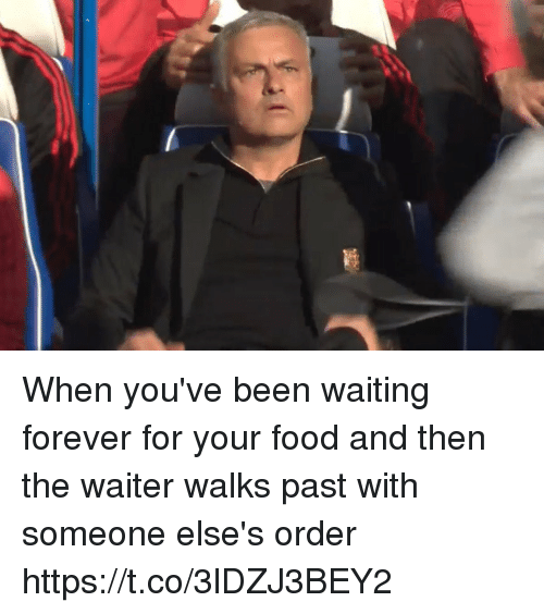 Food, Soccer, and Forever: When you've been waiting forever for your food and then the waiter walks past with someone else's order https://t.co/3lDZJ3BEY2