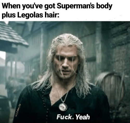 Youve: When you've got Superman's body  plus Legolas hair:  Fuck. Yeah  u/J_Calen_Up